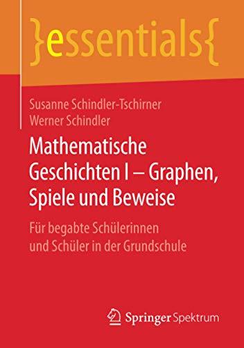Mathematische Geschichten I – Graphen, Spiele und Beweise: Für begabte Schülerinnen und Schüler in der Grundschule (essentials)
