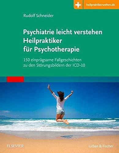 Psychiatrie leicht verstehen Heilpraktiker für Psychotherapie: 150 einprägsame Fallgeschichten zu den Störungsbildern der ICD-10 Mit Zugang zur Medizinwelt