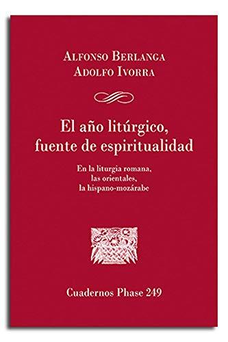 El año litúrgico, fuente de espiritualidad: En la liturgia romana, las orientales, la hispano-mozárabe: 249 (Cuadernos Phase)