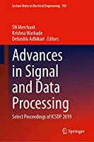 Advances in Signal and Data Processing: Select Proceedings of ICSDP 2019 (Lecture Notes in Electrical Engineering, 703)