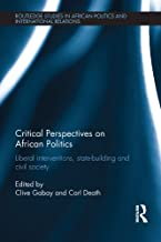 Critical Perspectives on African Politics: Liberal interventions, state-building and civil society (Routledge Studies in A...