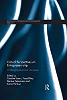 Critical Perspectives on Entrepreneurship: Challenging Dominant Discourses (Routledge Rethinging Entrepreneurship Research)