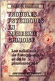 Troubles psychiques en médecine chinoise - Les solutions de l'acupuncture et de la pharmacopée de Philippe Sionneau ( 14 novembre 1996 ) - 14/11/1996