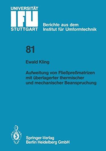 Aufweitung von Fließpreßmatrizen mit überlagerter Thermischer und Mechanischer Beanspruchung (IFU - Berichte aus dem Institut für Umformtechnik der ... der Universität Stuttgart (81), Band 81)