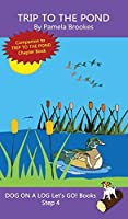 Trip To The Pond: (Step 4) Sound Out Books (systematic decodable) Help Developing Readers, including Those with Dyslexia, Learn to Read with Phonics (Dog on a Log Let's Go! Books)