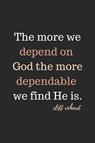 The more we depend on God the more dependable we find He is: journal Notebook 6x9 120 Pages for People they love CLIFF RICHARD.