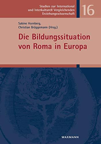 Die Bildungssituation von Roma in Europa (Studien zur International und Interkulturell Vergleichenden Erziehungswissenschaft)