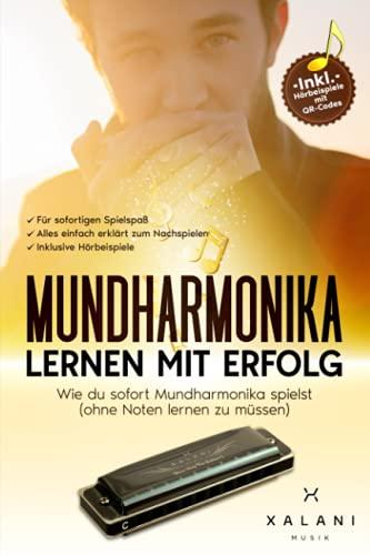 Mundharmonika Lernen mit Erfolg: Wie du sofort Mundharmonika spielst (ohne Noten lernen zu müssen) - inklusive Hörbeispiele