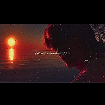 i don't wanna miss you (feat. Alyvia Cole)