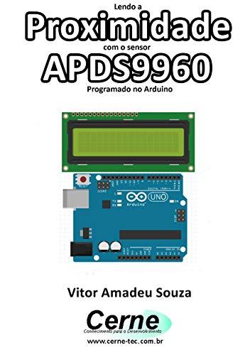 Lendo a Proximidade com o sensor APDS9960 Programado no Arduino (Portuguese Edition)
