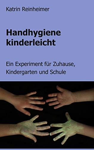Handhygiene kinderleicht: Ein Experiment für Zuhause, Kindergarten und Schule
