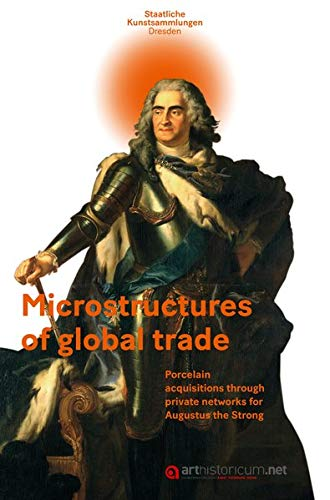 Microstructures of global trade: Porcelain acquisitions through private networks for Augustus the Strong