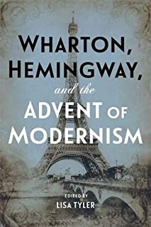 Wharton, Hemingway, and the Advent of Modernism