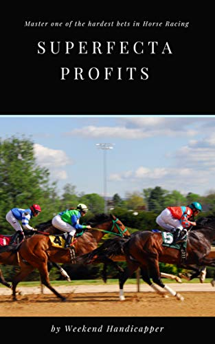 Superfecta Profits: Master One of the Hardest Bets in Horse Racing