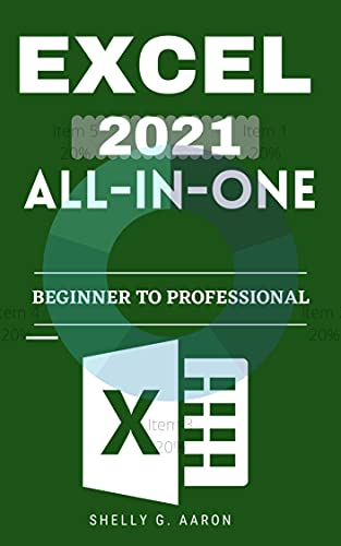 EXCEL 2021 ALL-IN-ONE: The Complete Beginner to professional Guide That Teaches the Basics You Need to Know about Microsoft Excel 2021. Easy Crash Course… (English Edition)