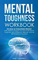 Mental Toughness Workbook: Ѕеlf-Соnfidеnсе, Роwеrful Hаbitѕ, Mеntаl Rеѕiliеnсе, Managing Negative Emotions, and Overcoming Adversity with Courage and Poise