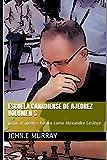 Escuela Canadiense de ajedrez Volumen 5: jugar al ajedrez básico como Alexandre Lesiège