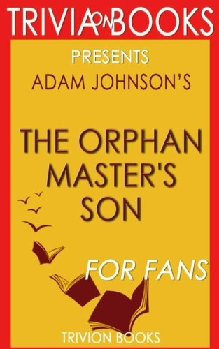 Trivia: The Orphan Master's Son by Adam Johnson