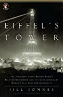 Eiffel's Tower: The Thrilling Story Behind Paris's Beloved Monument and the Extraordinary World's Fair That Introduced It by Jill Jonnes(2010-04-27)