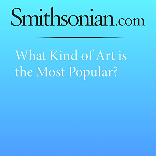 What Kind of Art Is the Most Popular?                   By:                                                                                                                                 Erin Blakemore                               Narrated by:                                                                                                                                 Mark Schectman                      Length: 3 mins     1 rating     Overall 1.0
