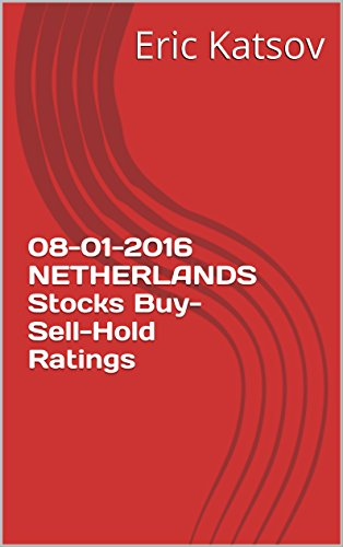 08-01-2016 NETHERLANDS Stocks Buy-Sell-Hold Ratings (Buy-Sell-Hold+stocks iPhone app Book 1) (English Edition)