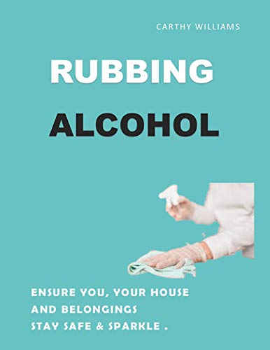 Rubbing Alcohol: Ensure You. Your House,and Belongings stay safe & sparkle (English Edition)
