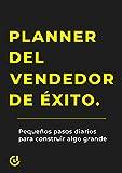 El planner del Vendedor de Exito: Pequeños pasos diarios para construir algo grande