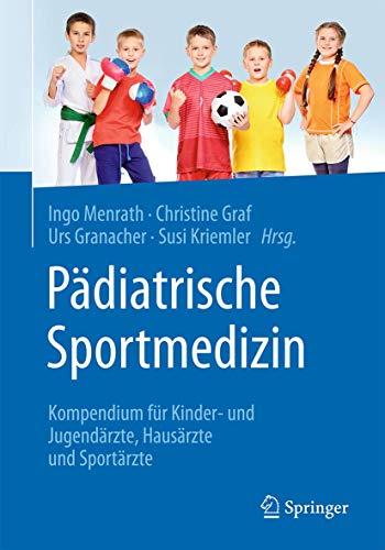 Pädiatrische Sportmedizin: Kompendium für Kinder- und Jugendärzte, Hausärzte und Sportärzte (Ge