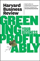 Harvard Business Review on Greening Your Business Profitably (Harvard Business Review Paperback Series)