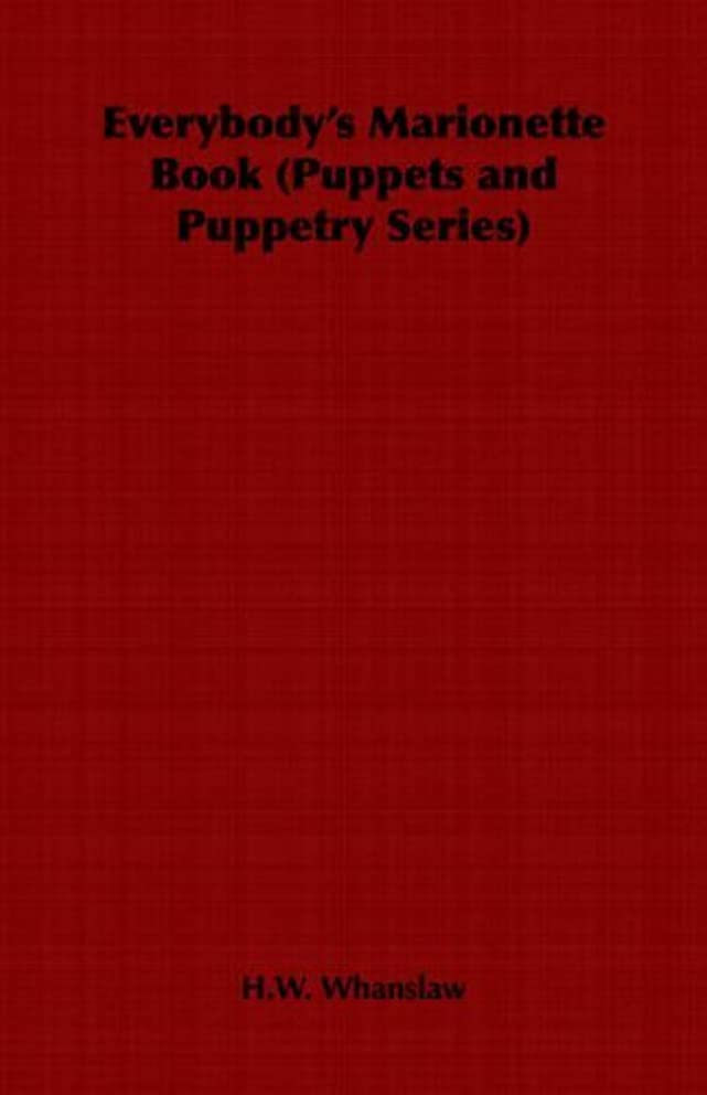 Everybody's Marionette Book (Puppets and Puppetry Series) by H. W. Whanslaw (2006-01-04)