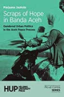 Scraps of Hope in Banda Aceh: Gendered Urban Politics in the Aceh Peace Process (Pro Et Contra)