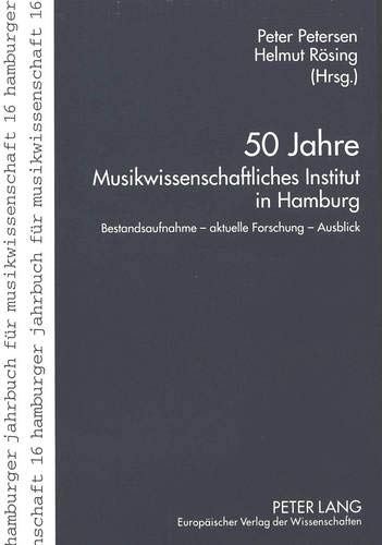 50 Jahre Musikwissenschaftliches Institut in Hamburg: Bestandsaufnahme – aktuelle Forschung – Ausblick (Hamburger Jahrbuch für Musikwissenschaft, Band 16)