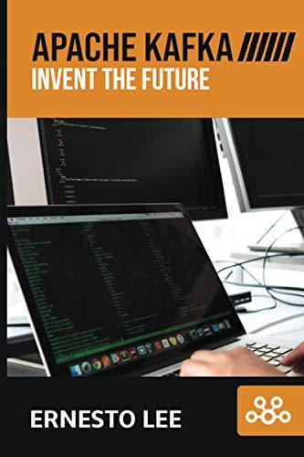 APACHE KAFKA: INVENT THE FUTURE