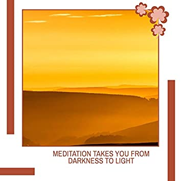 Meditation Takes You From Darkness To Light