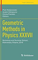 Geometric Methods in Physics XXXVII: Workshop and Summer School, Białowieża, Poland, 2018 (Trends in Mathematics)