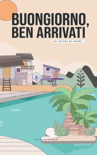Buongiorno, Ben Arrivati!: Nel Resort da Incubo (Italian Edition)