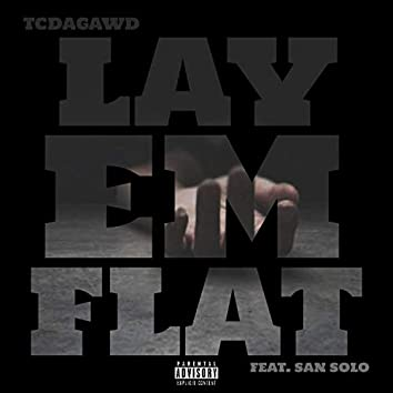 Lay Em Flat (feat. San Solo)