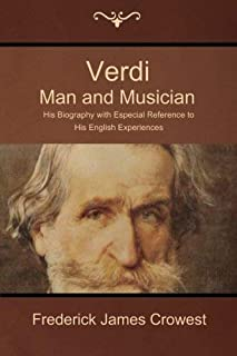 Verdi: Man and Musician; His Biography with Especial Reference to His English Ex [並行輸入品]