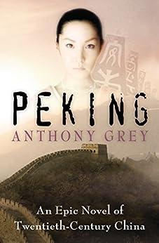 Peking: An Epic Novel of Twentieth-Century China by [Anthony Grey]