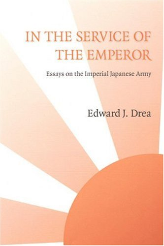 In the Service of the Emperor: Essays on the Imperial Japanese Army (Studies in War, Society, and the Military)