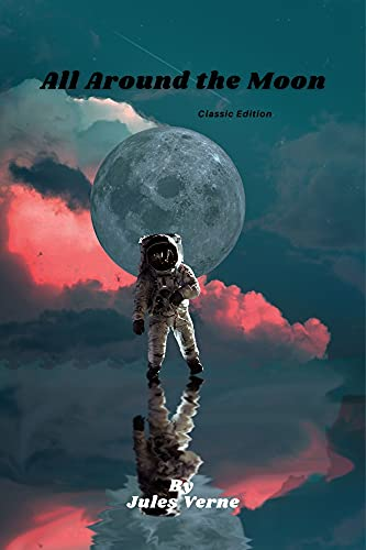 All Around the Moon: with Original illustrations (English Edition)