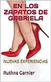 EN LOS ZAPATOS DE GABRIELA: NUEVAS EXPERIENCIAS (UN LARGO SUEÑO nº 1)