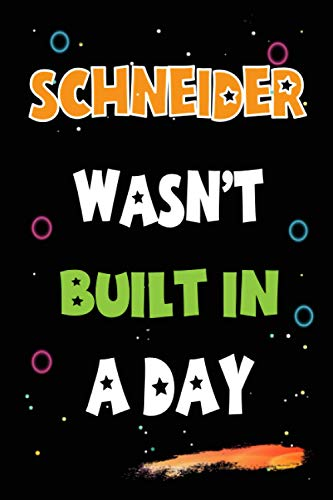 Schneider Wasn't Built in a Day: Lined Notebook, Journal Gift for Schneider. Funny Birthday Name, Christmas and Thanksgiving Customize Diary Gift Idea for Schneider