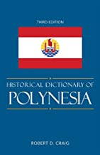 Historical Dictionary of Polynesia (Historical Dictionaries of Asia, Oceania, and the Middle East Book 76)