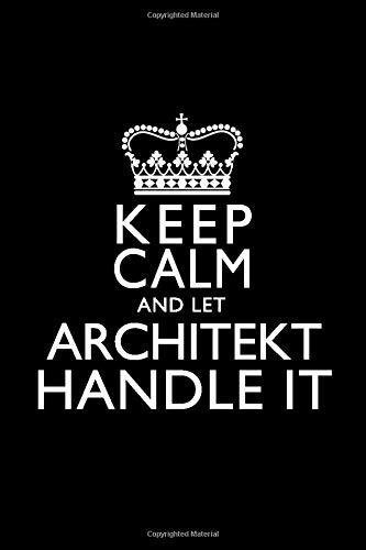 KEEP CALM AND LET ARCHITEKT HANDLE IT: Architekt Notizbuch Tagebuch 6