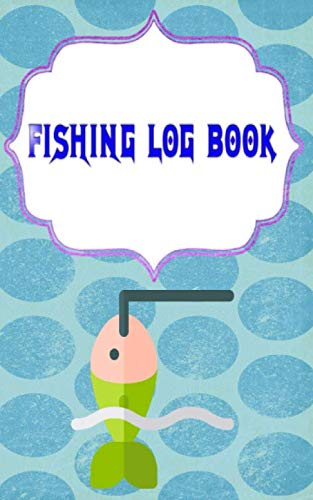 Fishing Log Notebook: Reviews Fishing Log Book Cover Glossy Size 5x8 Inch   Prompts - Lovers # Pages 110 Page Good Print.