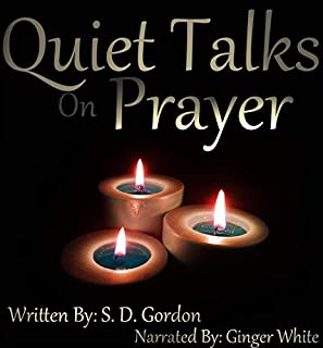 Quiet Talks on Prayer                   Written by:                                                                                                                                 S. D. Gordon                               Narrated by:                                                                                                                                 Ginger White                      Length: 6 hrs and 58 mins     Not rated yet     Overall 0.0