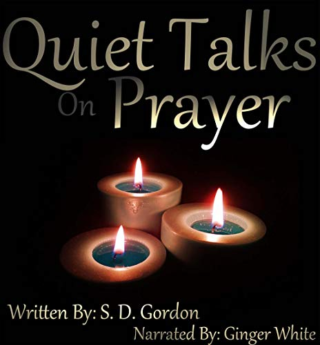 Quiet Talks on Prayer                   By:                                                                                                                                 S. D. Gordon                               Narrated by:                                                                                                                                 Ginger White                      Length: 6 hrs and 58 mins     Not rated yet     Overall 0.0
