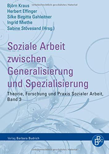 Soziale Arbeit zwischen Generalisierung und Spezialisierung: Das ganze und seine Teile (Theorie, Forschung und Praxis der Sozialen Arbeit)