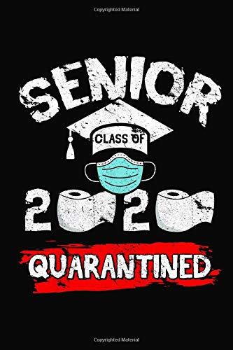 Senior Class Of 2020 Funny Quarantined Graduation Gift: Social Distancing Lined Notebook Journal For Men & Women